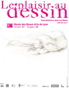 Le plaisir au dessin, exposition au musée des Beaux Arts de Lyon du 12 octobre 2007 au 14 janvier 2008 par Eric Pagliano, Sylvie Ramond et Jean-Luc Nancy commissaires d'expositions